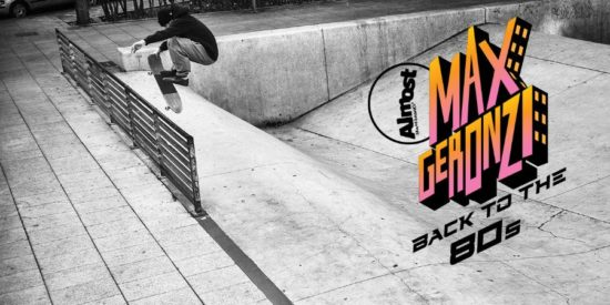Max Geronzi – Back To The 80s – Almost Skateboards